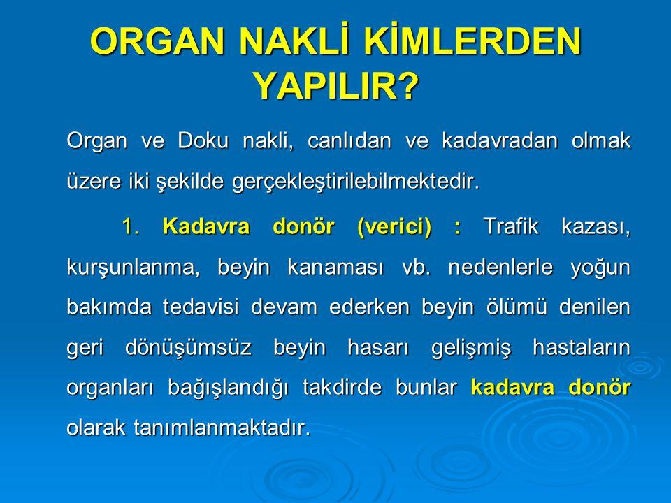 ORGAN NAKLİ KİMLERDEN YAPILIR? Organ ve Doku nakli, canlıdan ve kadavradan olmak üzere iki şekilde gerçekleştirilebilmektedir. Organ ve Doku nakli, ca