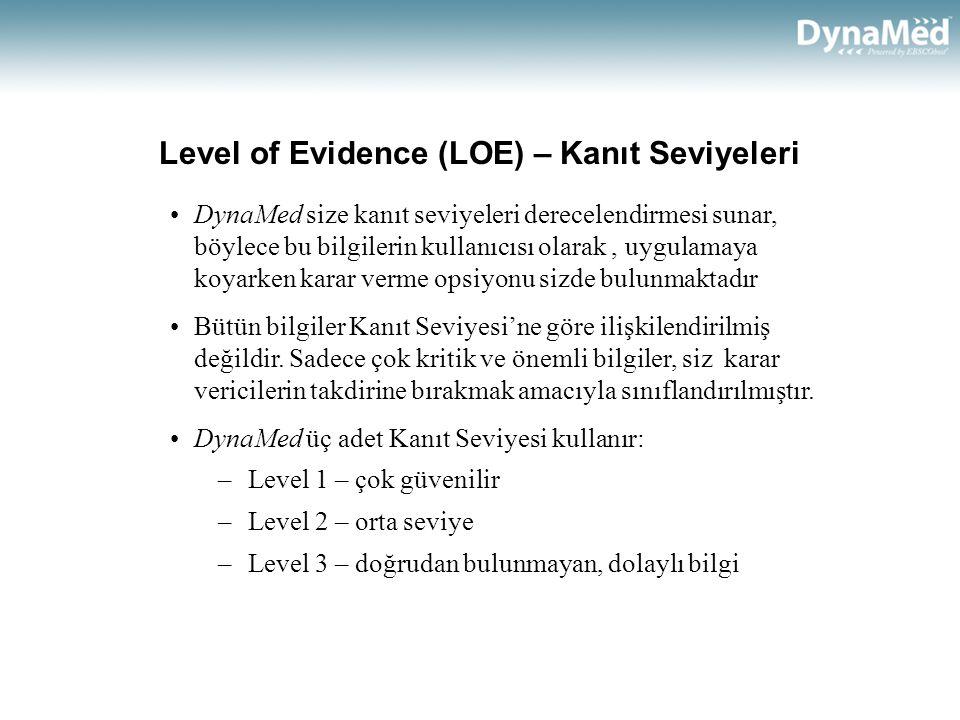 Level of Evidence (LOE) – Kanıt Seviyeleri •DynaMed size kanıt seviyeleri derecelendirmesi sunar, böylece bu bilgilerin kullanıcısı olarak, uygulamaya koyarken karar verme opsiyonu sizde bulunmaktadır •Bütün bilgiler Kanıt Seviyesi'ne göre ilişkilendirilmiş değildir.