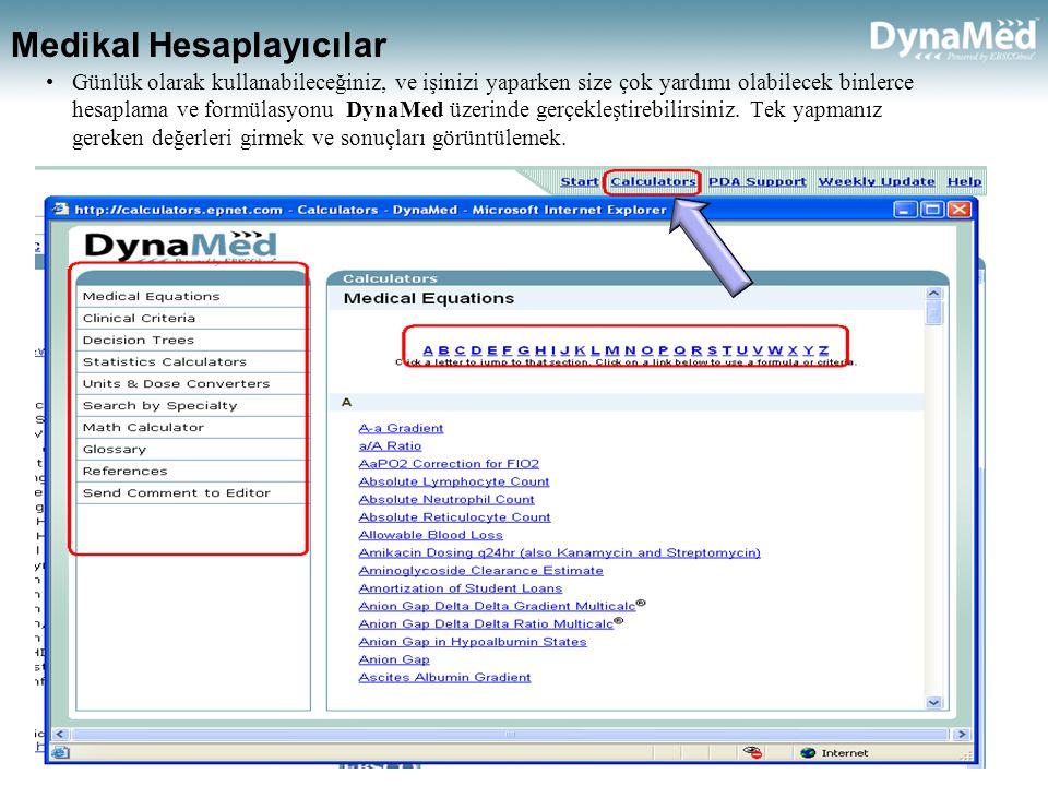 Medikal Hesaplayıcılar •Günlük olarak kullanabileceğiniz, ve işinizi yaparken size çok yardımı olabilecek binlerce hesaplama ve formülasyonu DynaMed üzerinde gerçekleştirebilirsiniz.