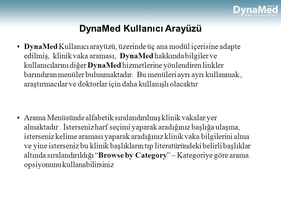 DynaMed Kullanıcı Arayüzü •DynaMed Kullanıcı arayüzü, üzerinde üç ana modül içerisine adapte edilmiş, klinik vaka araması, DynaMed hakkında bilgiler ve kullanıcılarını diğer DynaMed hizmetlerine yönlendiren linkler barındıran menüler bulunmaktadır.