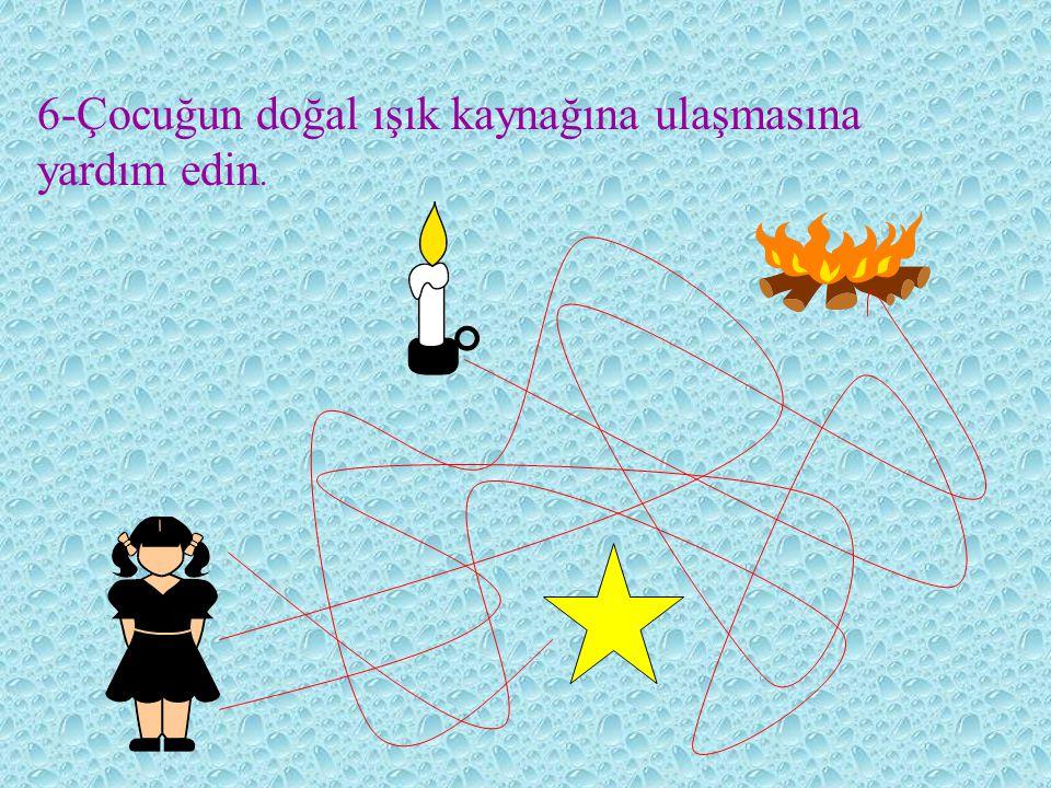 6-Çocuğun doğal ışık kaynağına ulaşmasına yardım edin.