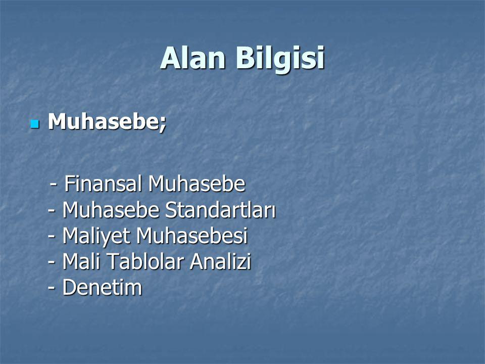 Alan Bilgisi  Muhasebe; - Finansal Muhasebe - Muhasebe Standartları - Maliyet Muhasebesi - Mali Tablolar Analizi - Denetim - Finansal Muhasebe - Muha