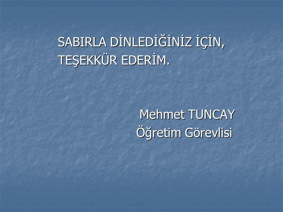SABIRLA DİNLEDİĞİNİZ İÇİN, SABIRLA DİNLEDİĞİNİZ İÇİN, TEŞEKKÜR EDERİM. TEŞEKKÜR EDERİM. Mehmet TUNCAY Öğretim Görevlisi Öğretim Görevlisi