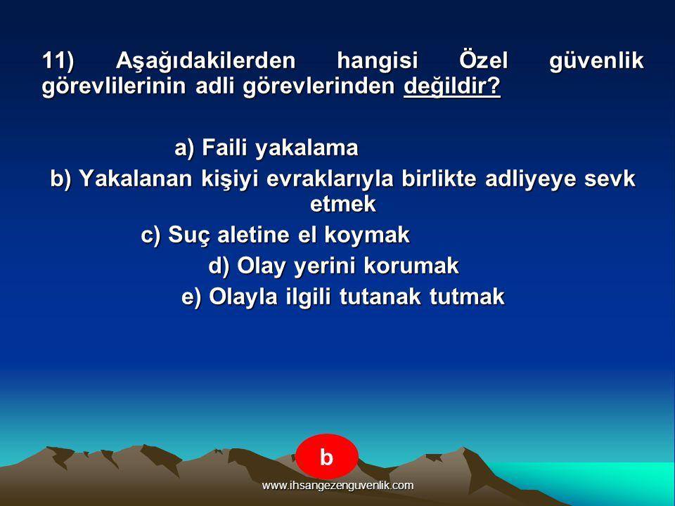 www.ihsangezenguvenlik.com 11) Aşağıdakilerden hangisi Özel güvenlik görevlilerinin adli görevlerinden değildir? a) Faili yakalama b) Yakalanan kişiyi