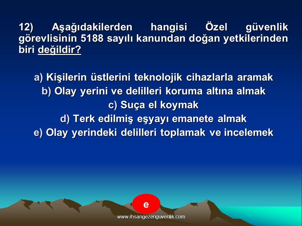 www.ihsangezenguvenlik.com 12) Aşağıdakilerden hangisi Özel güvenlik görevlisinin 5188 sayılı kanundan doğan yetkilerinden biri değildir? a) Kişilerin