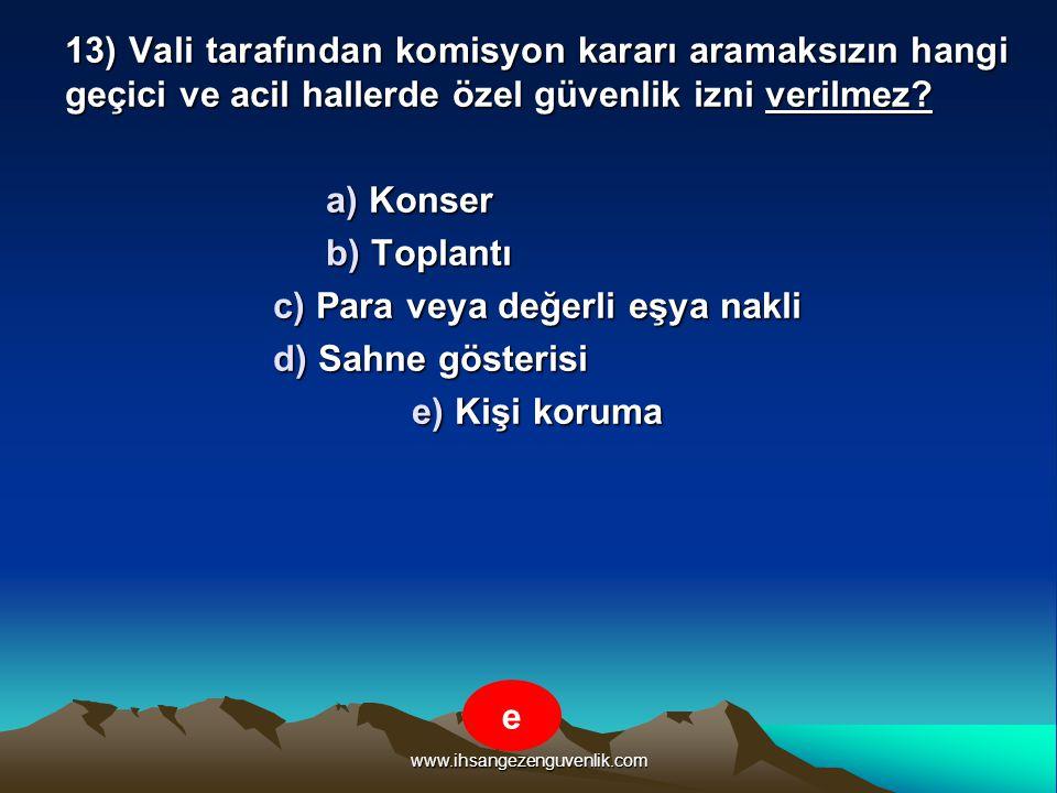 www.ihsangezenguvenlik.com 13) Vali tarafından komisyon kararı aramaksızın hangi geçici ve acil hallerde özel güvenlik izni verilmez? a) Konser b) Top