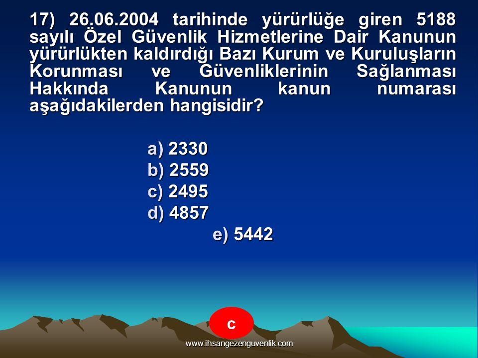 www.ihsangezenguvenlik.com 17) 26.06.2004 tarihinde yürürlüğe giren 5188 sayılı Özel Güvenlik Hizmetlerine Dair Kanunun yürürlükten kaldırdığı Bazı Ku