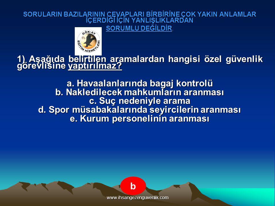 www.ihsangezenguvenlik.com 12) Aşağıdakilerden hangisi Özel güvenlik görevlisinin 5188 sayılı kanundan doğan yetkilerinden biri değildir.