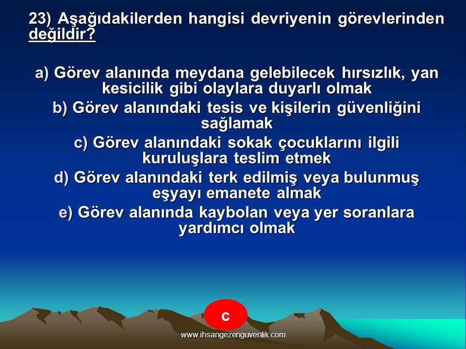 www.ihsangezenguvenlik.com 23) Aşağıdakilerden hangisi devriyenin görevlerinden değildir? a) Görev alanında meydana gelebilecek hırsızlık, yan kesicil