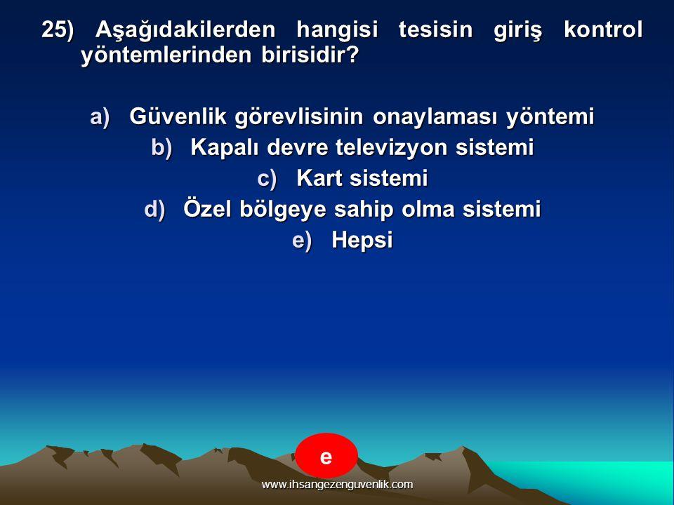 www.ihsangezenguvenlik.com 25) Aşağıdakilerden hangisi tesisin giriş kontrol yöntemlerinden birisidir? a)Güvenlik görevlisinin onaylaması yöntemi b)Ka