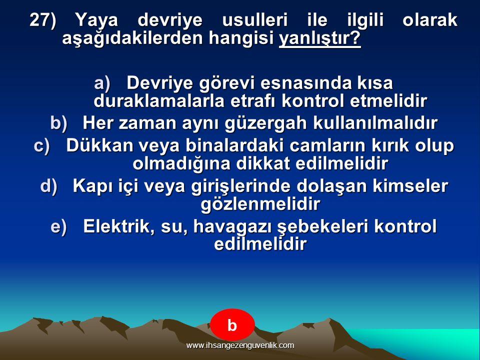 www.ihsangezenguvenlik.com 27) Yaya devriye usulleri ile ilgili olarak aşağıdakilerden hangisi yanlıştır? a)D evriye görevi esnasında kısa duraklamala