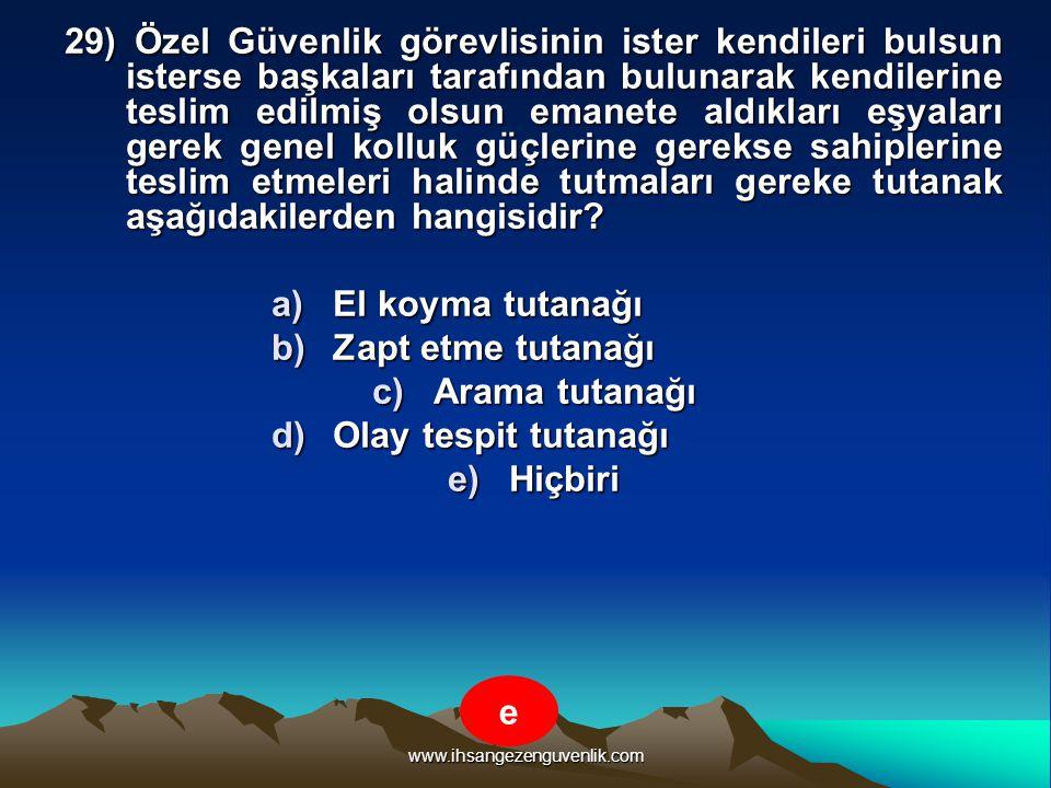 www.ihsangezenguvenlik.com 29) Özel Güvenlik görevlisinin ister kendileri bulsun isterse başkaları tarafından bulunarak kendilerine teslim edilmiş ols
