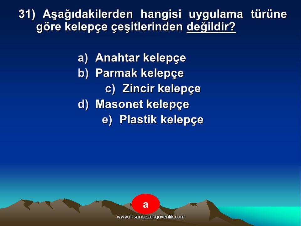 www.ihsangezenguvenlik.com 31) Aşağıdakilerden hangisi uygulama türüne göre kelepçe çeşitlerinden değildir? a)A nahtar kelepçe b)P armak kelepçe c)Z i