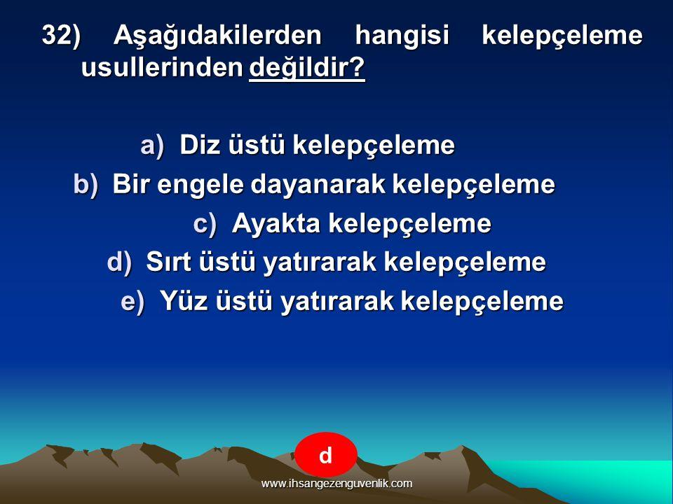 www.ihsangezenguvenlik.com 32) Aşağıdakilerden hangisi kelepçeleme usullerinden değildir? a)D iz üstü kelepçeleme b)B ir engele dayanarak kelepçeleme