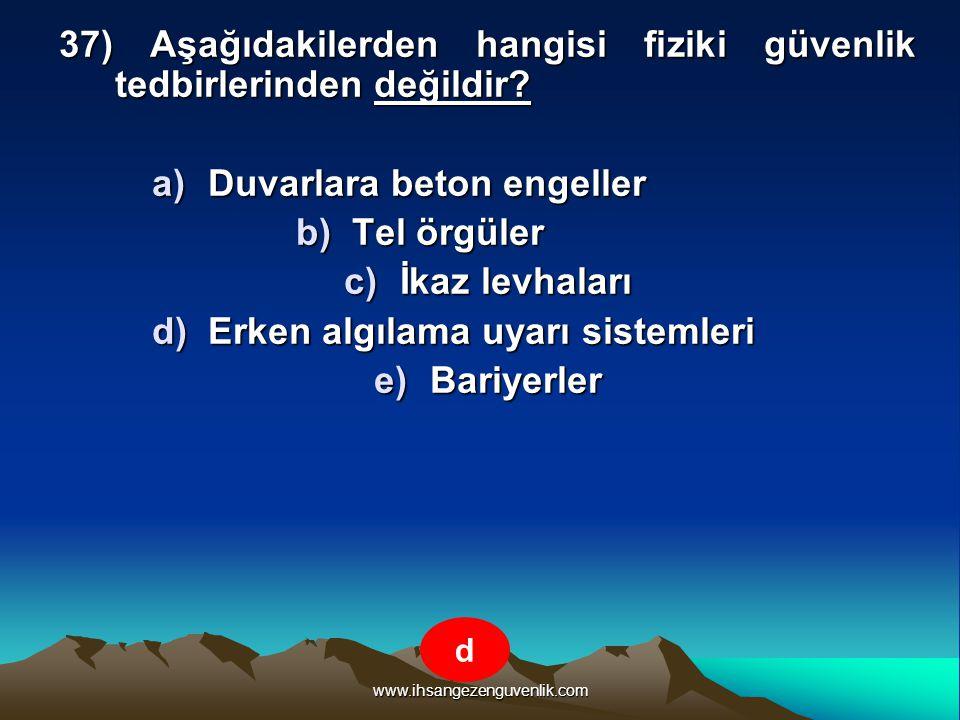 www.ihsangezenguvenlik.com 37) Aşağıdakilerden hangisi fiziki güvenlik tedbirlerinden değildir? a)D uvarlara beton engeller b)T el örgüler c)İ kaz lev