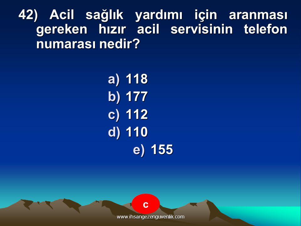 www.ihsangezenguvenlik.com 42) Acil sağlık yardımı için aranması gereken hızır acil servisinin telefon numarası nedir? a)1 18 b)1 77 c)1 12 d)1 10 e)1