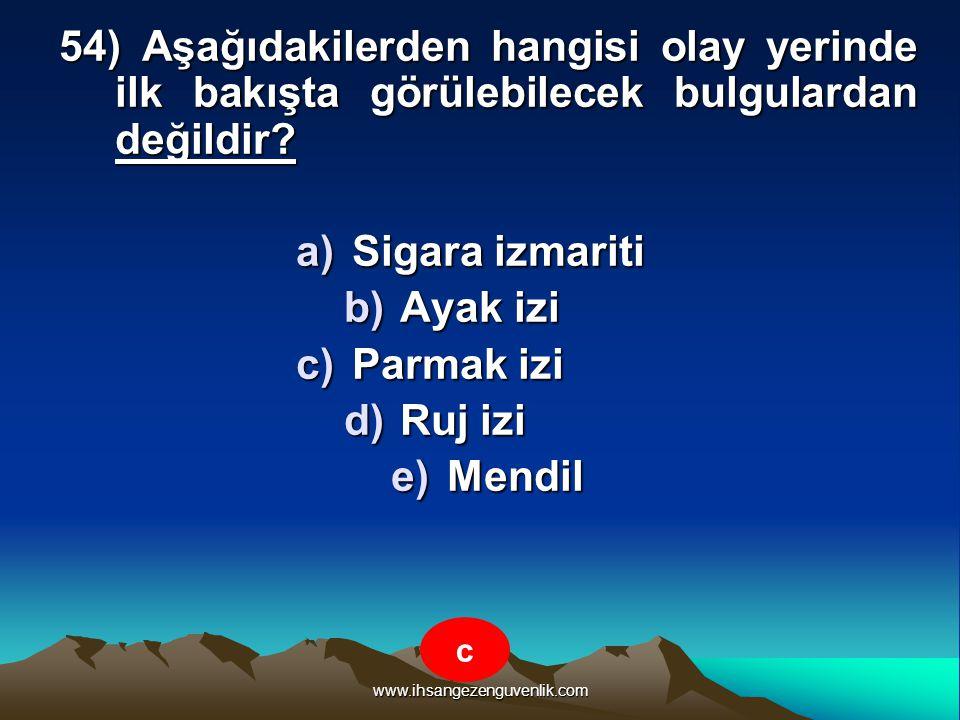 www.ihsangezenguvenlik.com 54) Aşağıdakilerden hangisi olay yerinde ilk bakışta görülebilecek bulgulardan değildir? a)S igara izmariti b)A yak izi c)P