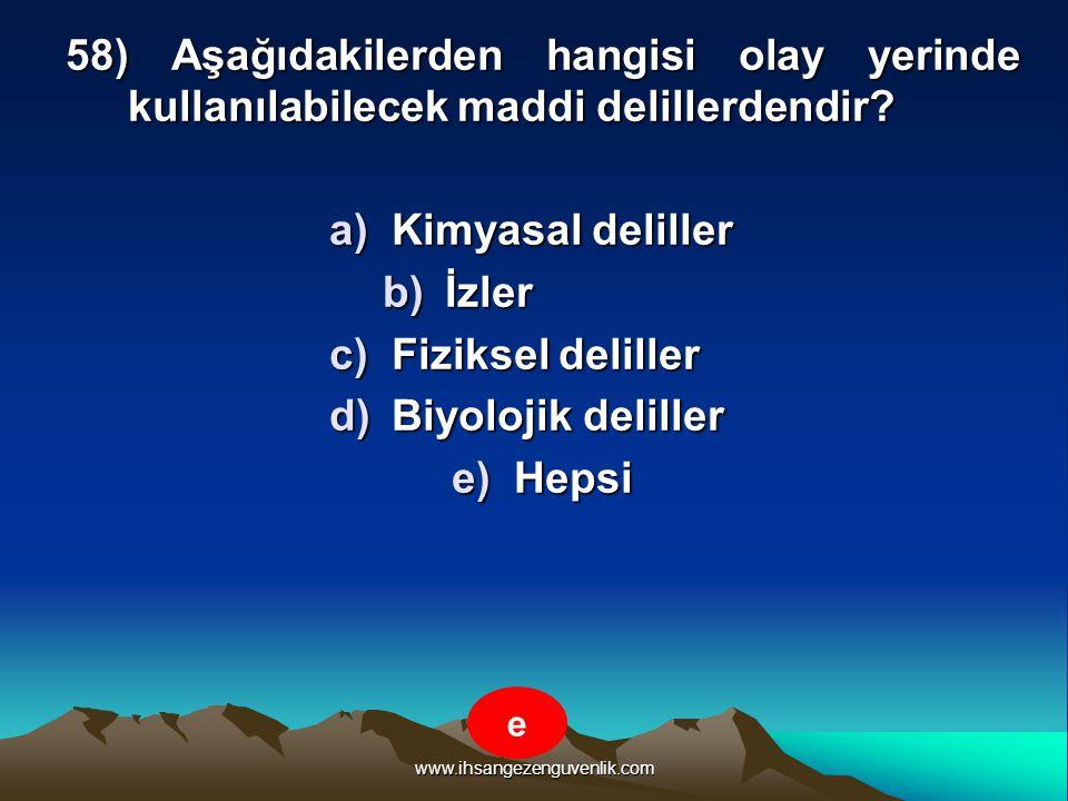 www.ihsangezenguvenlik.com 58) Aşağıdakilerden hangisi olay yerinde kullanılabilecek maddi delillerdendir? a)K imyasal deliller b)İ zler c)F iziksel d