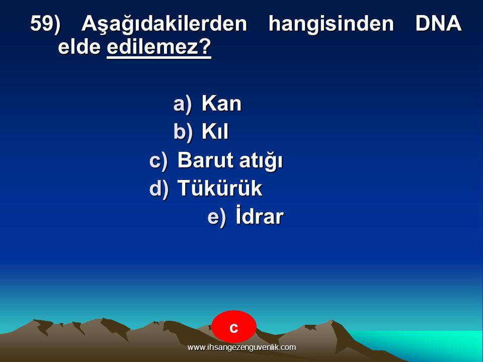 www.ihsangezenguvenlik.com 59) Aşağıdakilerden hangisinden DNA elde edilemez? a)K an b)K ıl c)B arut atığı d)T ükürük e)İ drar c