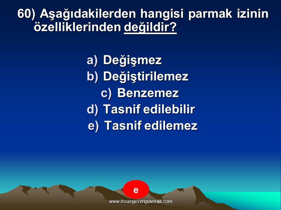 www.ihsangezenguvenlik.com 60) Aşağıdakilerden hangisi parmak izinin özelliklerinden değildir? a)D eğişmez b)D eğiştirilemez c)B enzemez d)T asnif edi