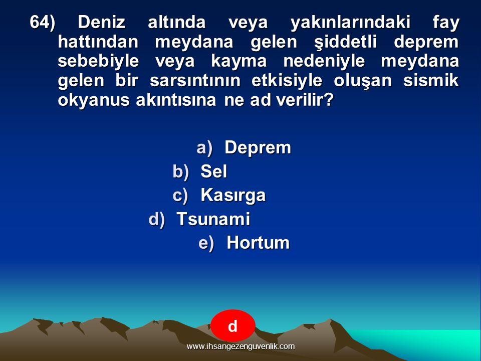 www.ihsangezenguvenlik.com 64) Deniz altında veya yakınlarındaki fay hattından meydana gelen şiddetli deprem sebebiyle veya kayma nedeniyle meydana ge