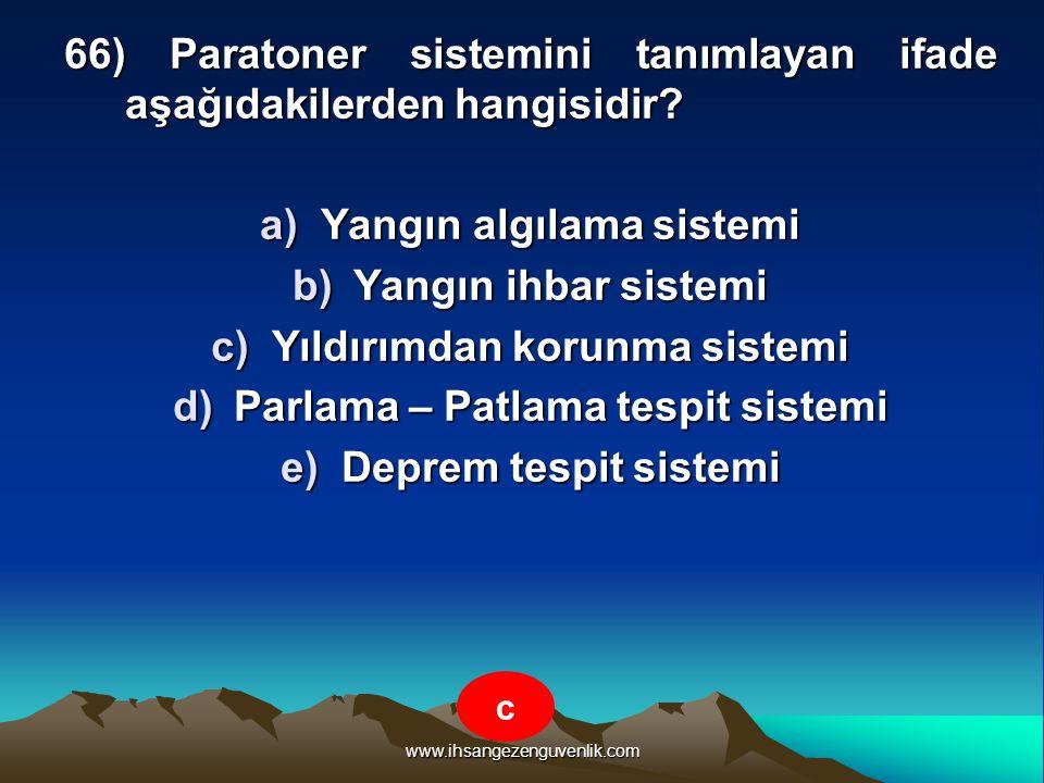 www.ihsangezenguvenlik.com 66) Paratoner sistemini tanımlayan ifade aşağıdakilerden hangisidir? a)Y angın algılama sistemi b)Y angın ihbar sistemi c)Y