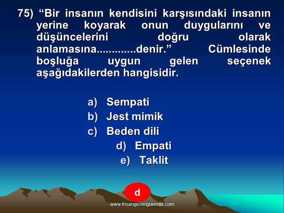 """www.ihsangezenguvenlik.com 75) """"Bir insanın kendisini karşısındaki insanın yerine koyarak onun duygularını ve düşüncelerini doğru olarak anlamasına..."""