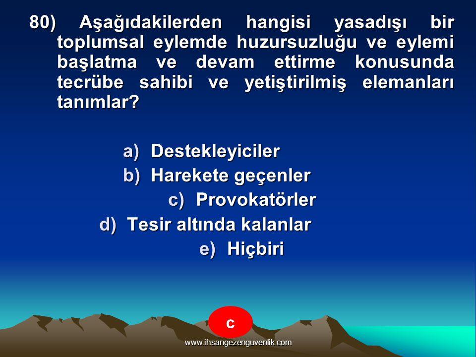www.ihsangezenguvenlik.com 80) Aşağıdakilerden hangisi yasadışı bir toplumsal eylemde huzursuzluğu ve eylemi başlatma ve devam ettirme konusunda tecrü