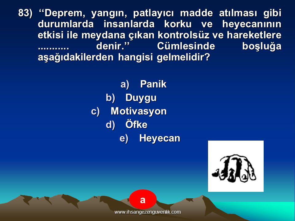 www.ihsangezenguvenlik.com 83) ''Deprem, yangın, patlayıcı madde atılması gibi durumlarda insanlarda korku ve heyecanının etkisi ile meydana çıkan kon