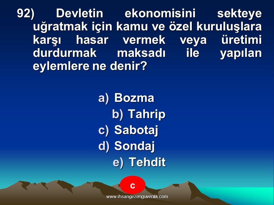 www.ihsangezenguvenlik.com 92) Devletin ekonomisini sekteye uğratmak için kamu ve özel kuruluşlara karşı hasar vermek veya üretimi durdurmak maksadı i