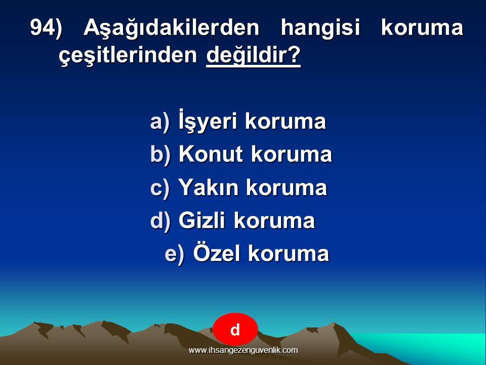 www.ihsangezenguvenlik.com 94) Aşağıdakilerden hangisi koruma çeşitlerinden değildir? a)İ şyeri koruma b)K onut koruma c)Y akın koruma d)G izli koruma