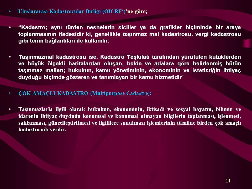 """•Uluslararası Kadastrocular Birliği (OICRF')'ne göre; •""""Kadastro; aynı türden nesnelerin siciller ya da grafikler biçiminde bir araya toplanmasının if"""
