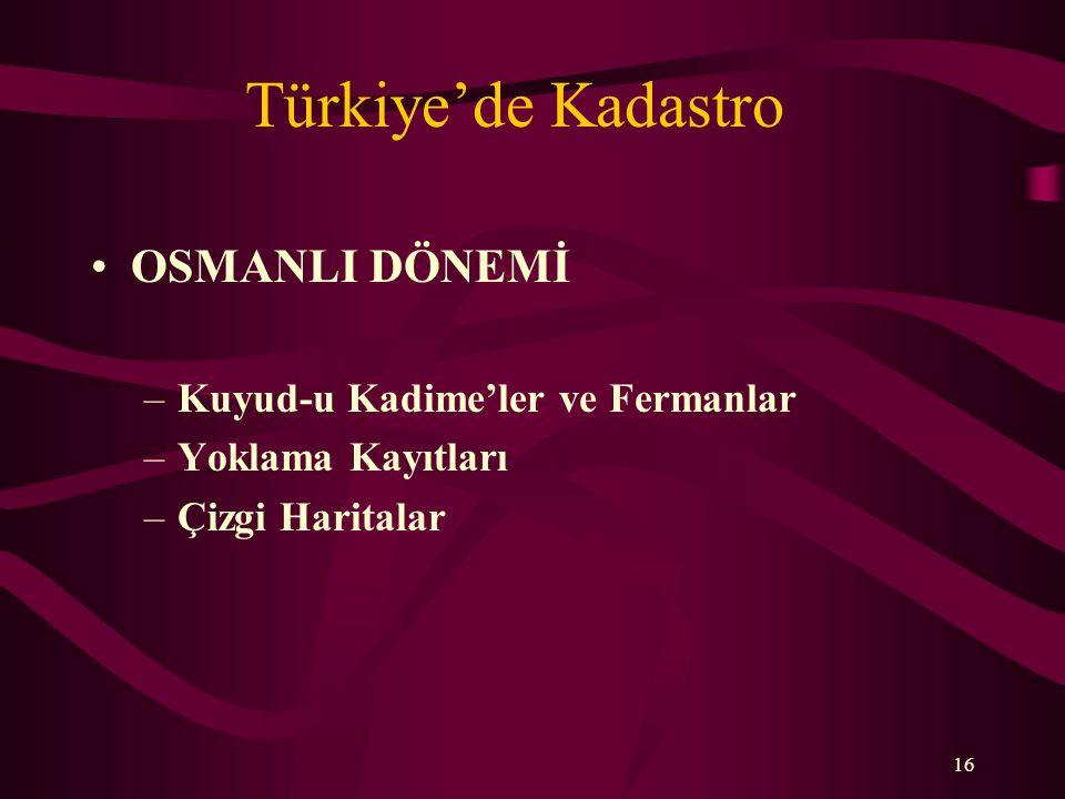 Türkiye'de Kadastro •OSMANLI DÖNEMİ –Kuyud-u Kadime'ler ve Fermanlar –Yoklama Kayıtları –Çizgi Haritalar 16