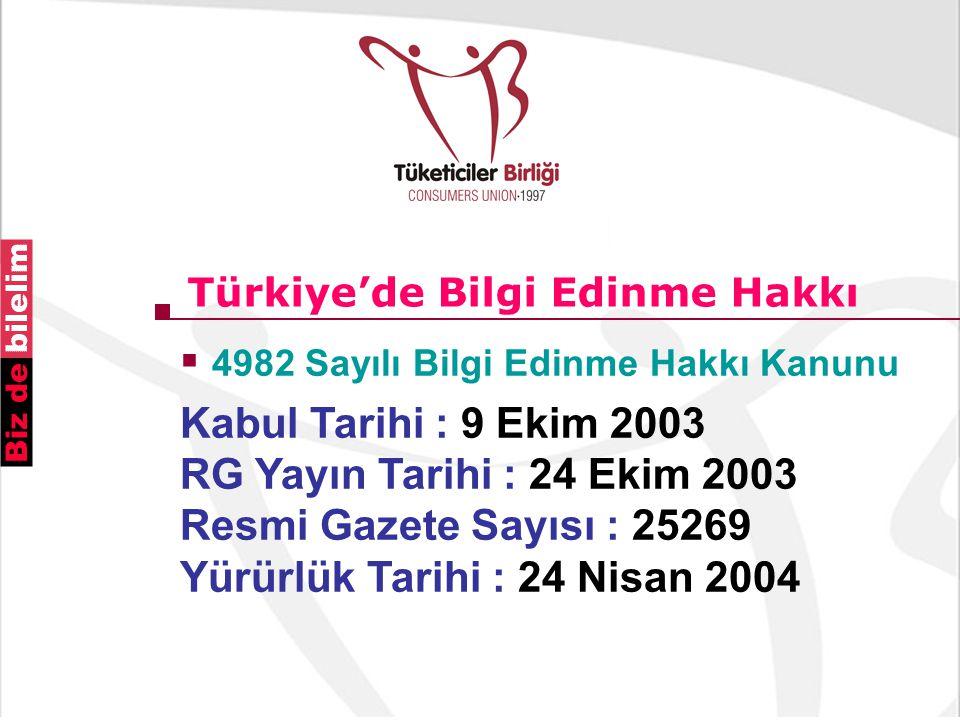 Türkiye'de Bilgi Edinme Hakkı  4982 Sayılı Bilgi Edinme Hakkı Kanunu Kabul Tarihi : 9 Ekim 2003 RG Yayın Tarihi : 24 Ekim 2003 Resmi Gazete Sayısı : 25269 Yürürlük Tarihi : 24 Nisan 2004