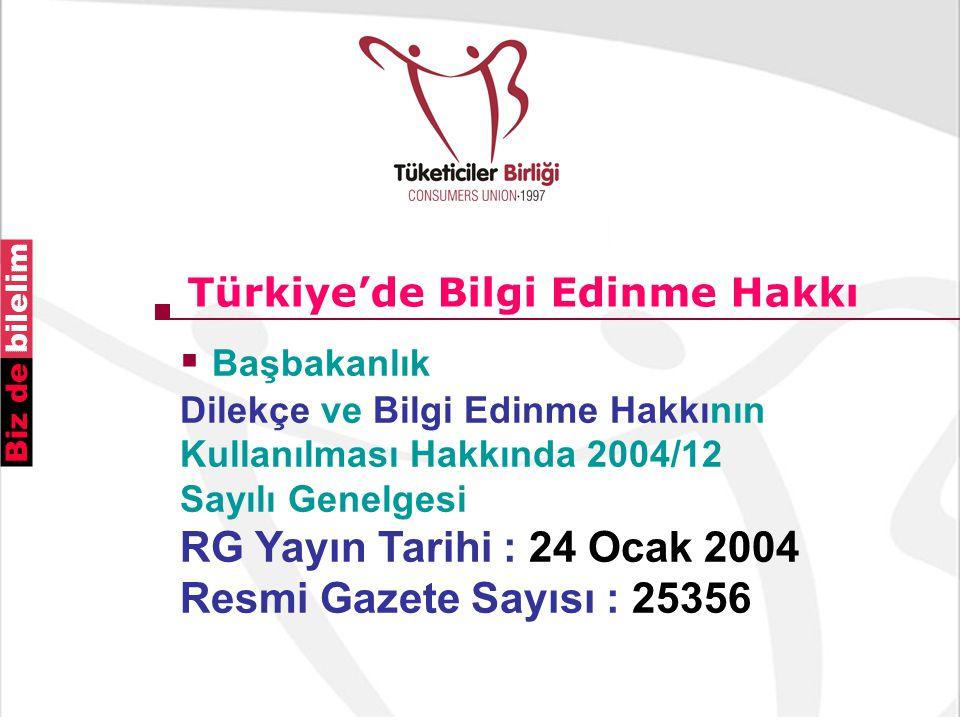 Türkiye'de Bilgi Edinme Hakkı  Başbakanlık Dilekçe ve Bilgi Edinme Hakkının Kullanılması Hakkında 2004/12 Sayılı Genelgesi RG Yayın Tarihi : 24 Ocak 2004 Resmi Gazete Sayısı : 25356