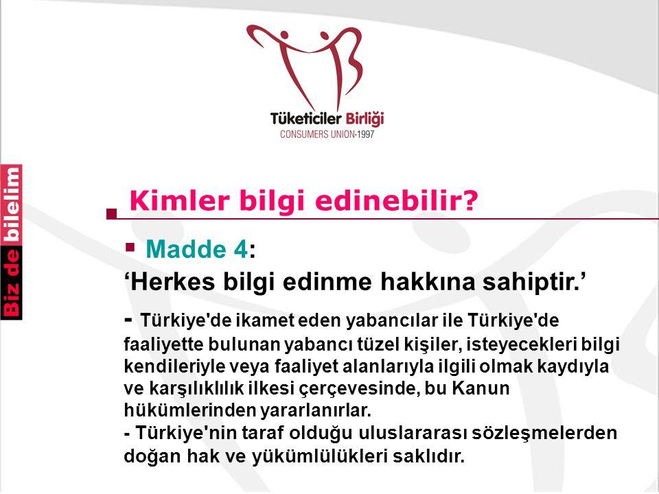 Kimler bilgi edinebilir?  Madde 4: 'Herkes bilgi edinme hakkına sahiptir.' - Türkiye'de ikamet eden yabancılar ile Türkiye'de faaliyette bulunan yaba