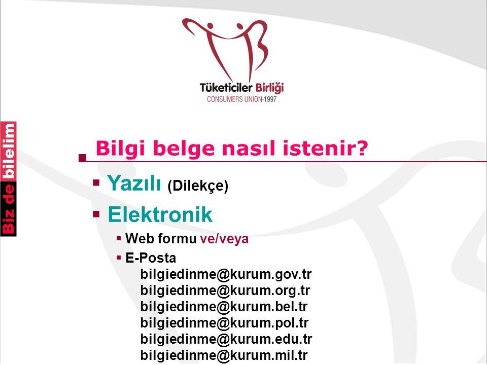 Bilgi belge nasıl istenir?  Yazılı (Dilekçe)  Elektronik  Web formu ve/veya  E-Posta bilgiedinme@kurum.gov.tr bilgiedinme@kurum.org.tr bilgiedinme