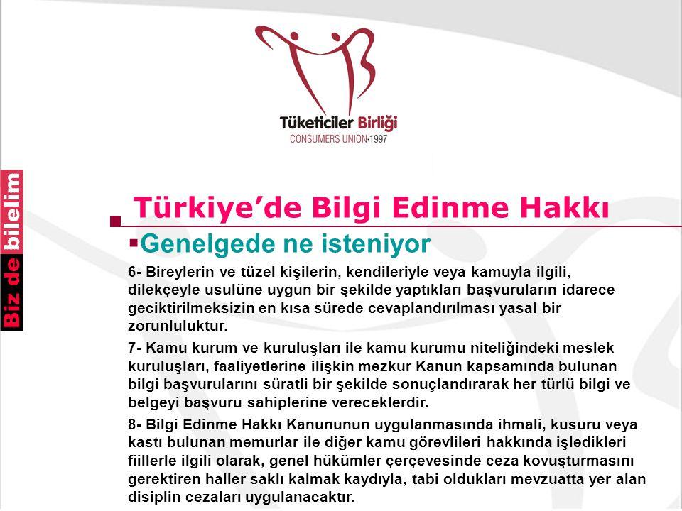 Türkiye'de Bilgi Edinme Hakkı  Genelgede ne isteniyor 6- Bireylerin ve tüzel kişilerin, kendileriyle veya kamuyla ilgili, dilekçeyle usulüne uygun bir şekilde yaptıkları başvuruların idarece geciktirilmeksizin en kısa sürede cevaplandırılması yasal bir zorunluluktur.