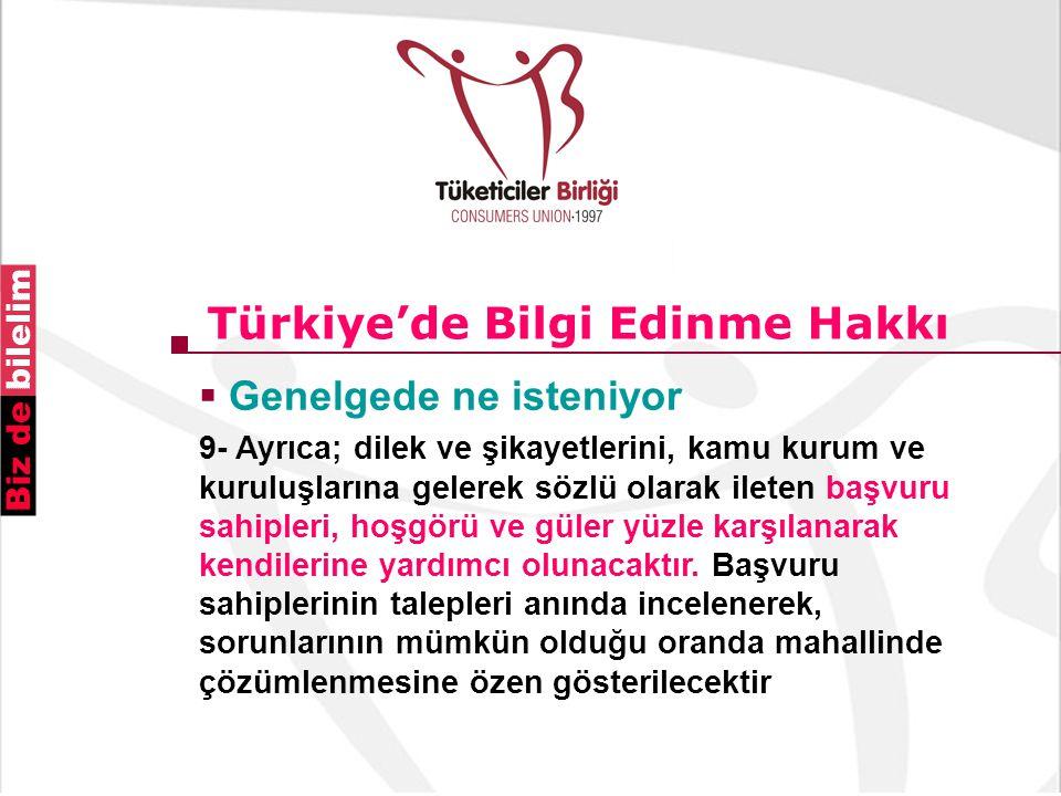 Türkiye'de Bilgi Edinme Hakkı  Genelgede ne isteniyor 9- Ayrıca; dilek ve şikayetlerini, kamu kurum ve kuruluşlarına gelerek sözlü olarak ileten başvuru sahipleri, hoşgörü ve güler yüzle karşılanarak kendilerine yardımcı olunacaktır.
