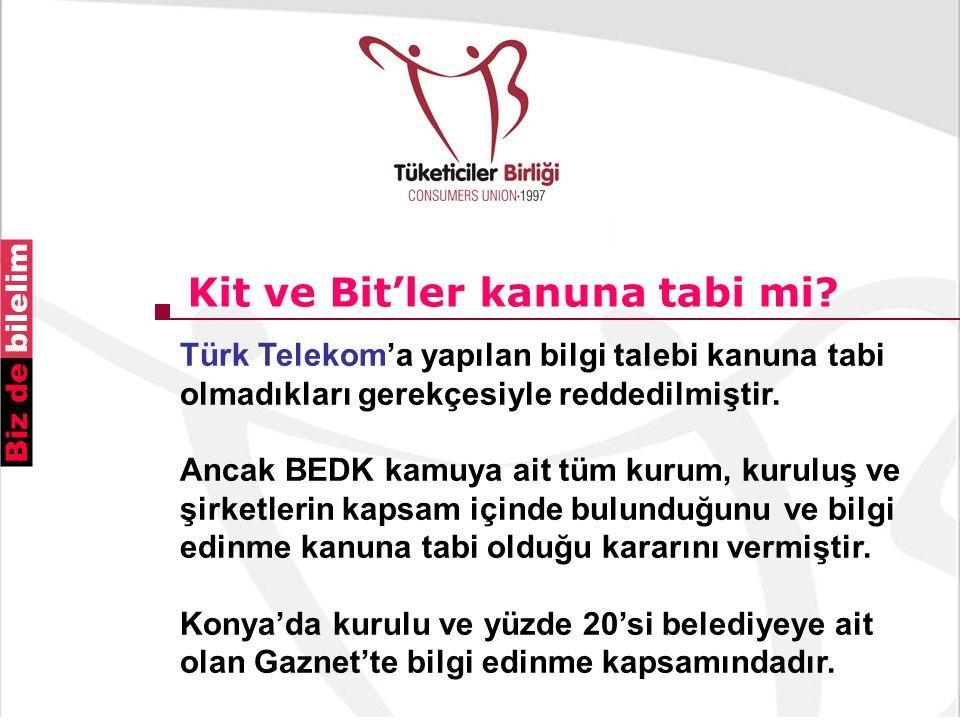 Kit ve Bit'ler kanuna tabi mi? Türk Telekom'a yapılan bilgi talebi kanuna tabi olmadıkları gerekçesiyle reddedilmiştir. Ancak BEDK kamuya ait tüm kuru