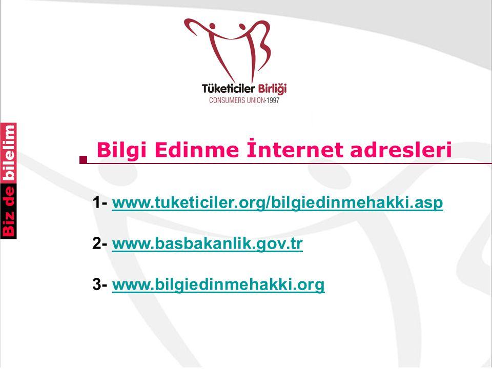 Bilgi Edinme İnternet adresleri 1- www.tuketiciler.org/bilgiedinmehakki.asp 2- www.basbakanlik.gov.tr 3- www.bilgiedinmehakki.orgwww.tuketiciler.org/b