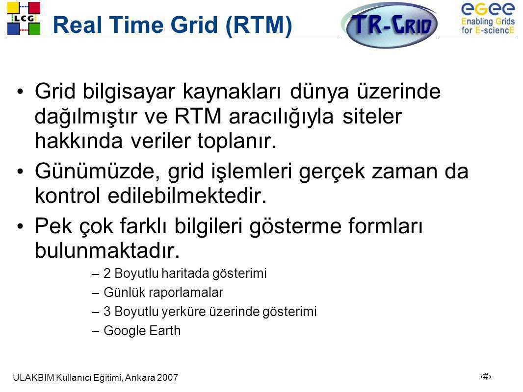 ULAKBIM Kullanıcı Eğitimi, Ankara 2007 13 Real Time Grid (RTM) • Grid bilgisayar kaynakları dünya üzerinde dağılmıştır ve RTM aracılığıyla siteler hakkında veriler toplanır.