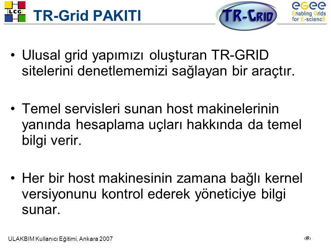 ULAKBIM Kullanıcı Eğitimi, Ankara 2007 16 TR-Grid PAKITI •Ulusal grid yapımızı oluşturan TR-GRID sitelerini denetlememizi sağlayan bir araçtır.