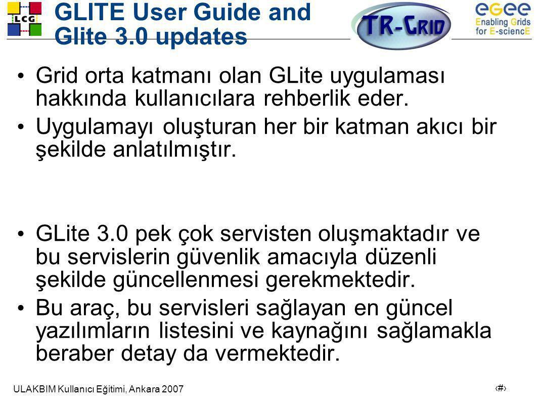 ULAKBIM Kullanıcı Eğitimi, Ankara 2007 24 GLITE User Guide and Glite 3.0 updates • Grid orta katmanı olan GLite uygulaması hakkında kullanıcılara rehberlik eder.