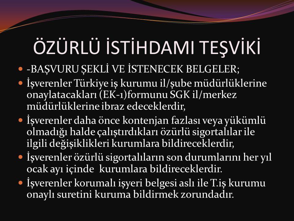 ÖZÜRLÜ İSTİHDAMI TEŞVİKİ  -BAŞVURU ŞEKLİ VE İSTENECEK BELGELER;  İşverenler Türkiye iş kurumu il/şube müdürlüklerine onaylatacakları (EK-1)formunu S