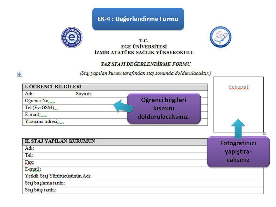 EK-4 : Değerlendirme Formu Fotografınızı yapıştıra- caksınız Fotografınızı yapıştıra- caksınız Öğrenci bilgileri kısmını doldurulacaksınız.