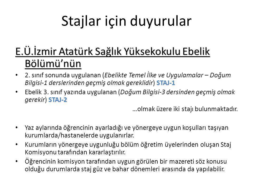 Stajlar için duyurular E.Ü.İzmir Atatürk Sağlık Yüksekokulu Ebelik Bölümü'nün STAJ-1 • 2. sınıf sonunda uygulanan (Ebelikte Temel İlke ve Uygulamalar