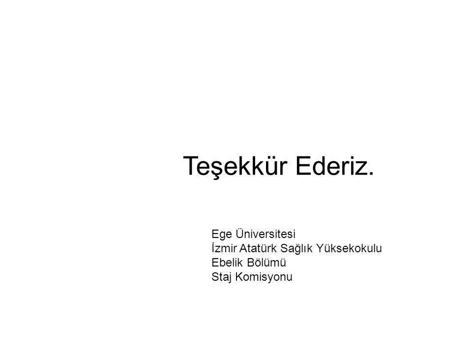 Ege Üniversitesi İzmir Atatürk Sağlık Yüksekokulu Ebelik Bölümü Staj Komisyonu Teşekkür Ederiz.