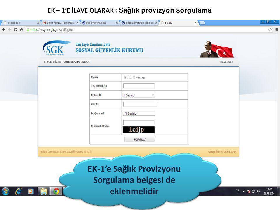 EK – 1'E İLAVE OLARAK : Sağlık provizyon sorgulama EK-1'e Sağlık Provizyonu Sorgulama belgesi de eklenmelidir EK-1'e Sağlık Provizyonu Sorgulama belge