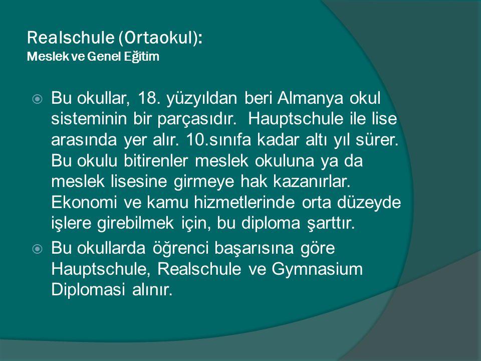 Realschule (Ortaokul): Meslek ve Genel Eğitim  Bu okullar, 18. yüzyıldan beri Almanya okul sisteminin bir parçasıdır. Hauptschule ile lise arasında y